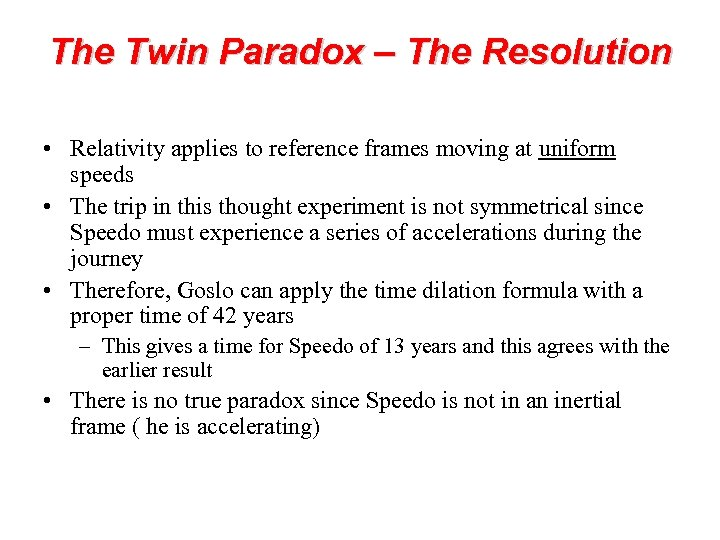 The Twin Paradox – The Resolution • Relativity applies to reference frames moving at