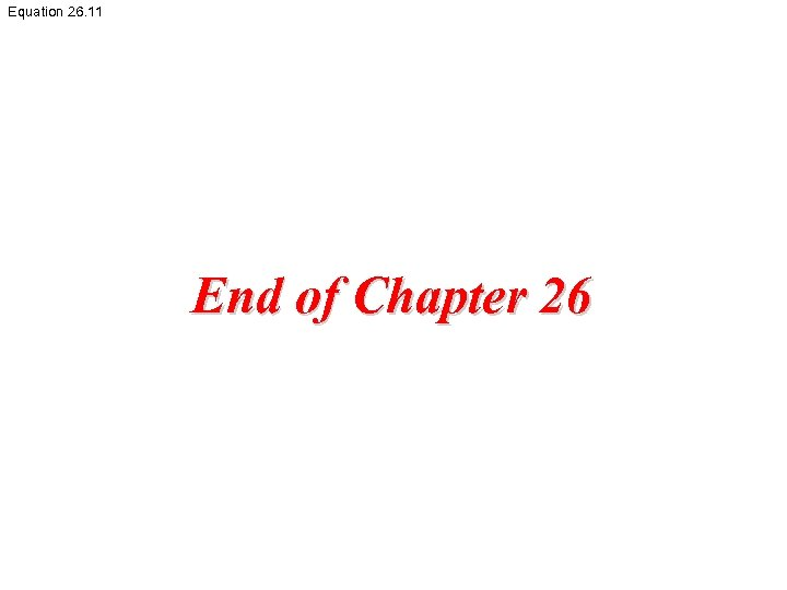 Equation 26. 11 End of Chapter 26