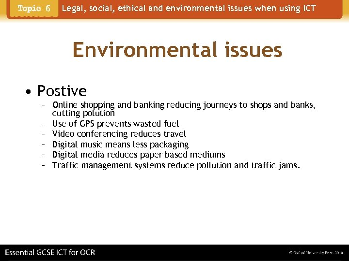 Legal, social, ethical and environmental issues when using ICT Environmental issues • Postive –