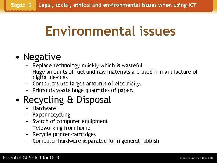 Legal, social, ethical and environmental issues when using ICT Environmental issues • Negative –