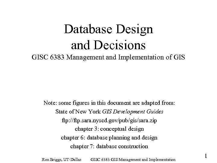 Database Design and Decisions GISC 6383 Management and Implementation of GIS Note: some figures