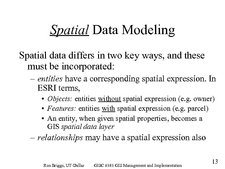 Spatial Data Modeling Spatial data differs in two key ways, and these must be