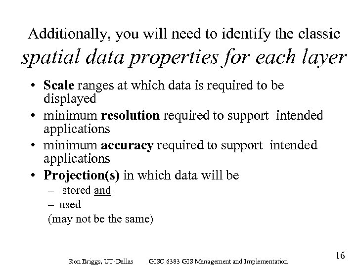 Additionally, you will need to identify the classic spatial data properties for each layer
