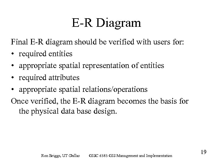E-R Diagram Final E-R diagram should be verified with users for: • required entities