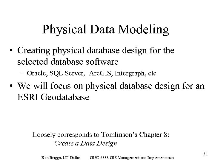 Physical Data Modeling • Creating physical database design for the selected database software –
