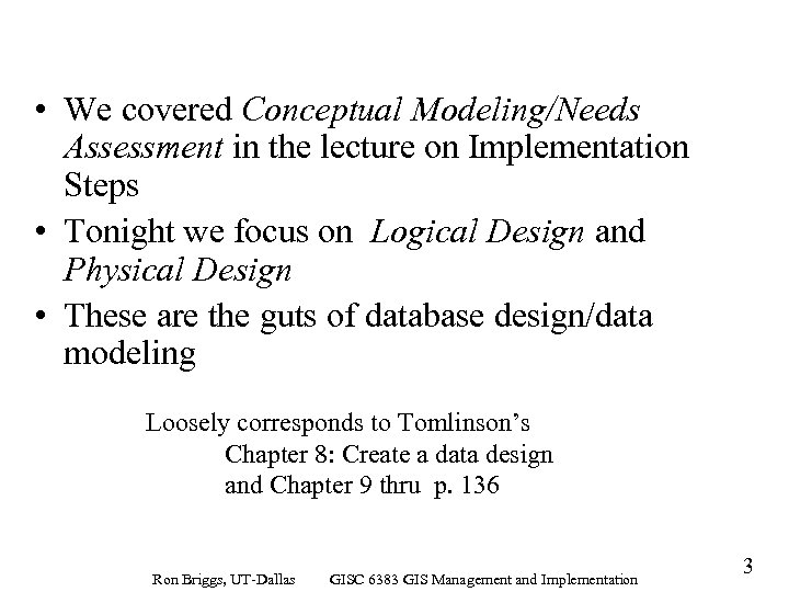 • We covered Conceptual Modeling/Needs Assessment in the lecture on Implementation Steps •