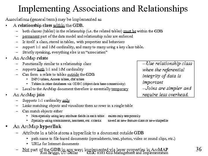 Implementing Associations and Relationships Associations (general term) may be implemented as • A relationship