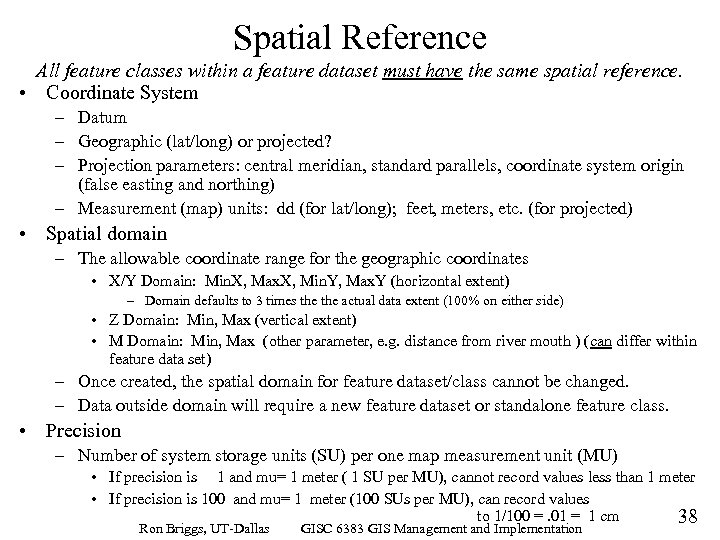 Spatial Reference All feature classes within a feature dataset must have the same spatial