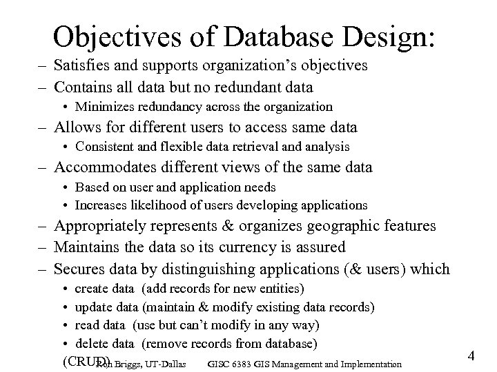 Objectives of Database Design: – Satisfies and supports organization's objectives – Contains all data