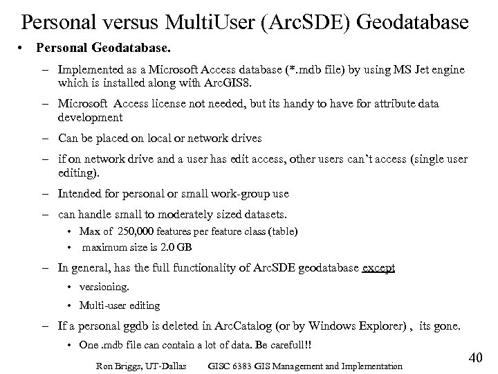 Personal versus Multi. User (Arc. SDE) Geodatabase • Personal Geodatabase. – Implemented as a