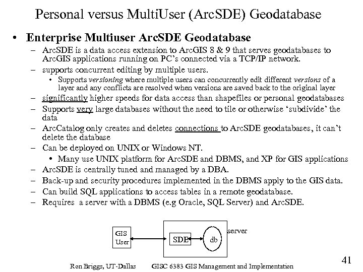Personal versus Multi. User (Arc. SDE) Geodatabase • Enterprise Multiuser Arc. SDE Geodatabase –
