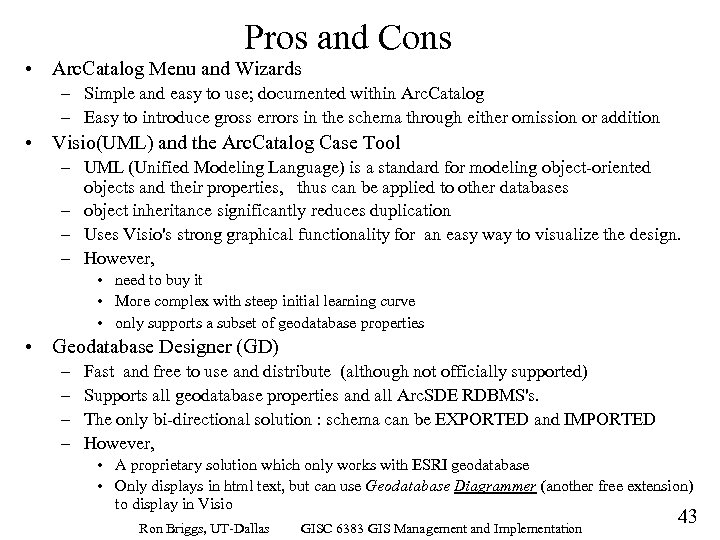 Pros and Cons • Arc. Catalog Menu and Wizards – Simple and easy to