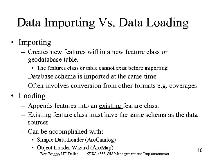 Data Importing Vs. Data Loading • Importing – Creates new features within a new