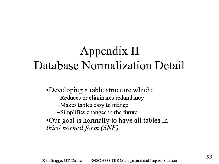 Appendix II Database Normalization Detail • Developing a table structure which: –Reduces or eliminates