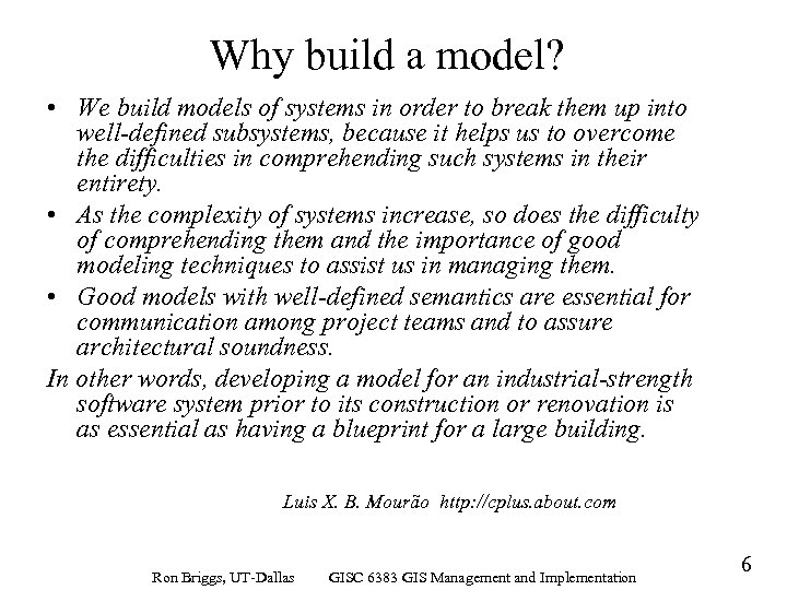 Why build a model? • We build models of systems in order to break