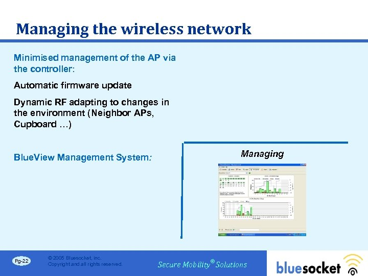 Managing the wireless network Minimised management of the AP via the controller: Automatic firmware