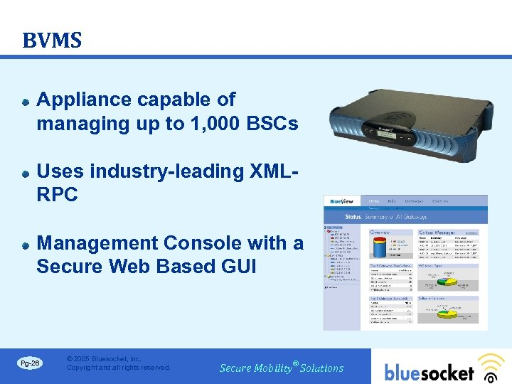 BVMS Appliance capable of managing up to 1, 000 BSCs Uses industry-leading XMLRPC Management
