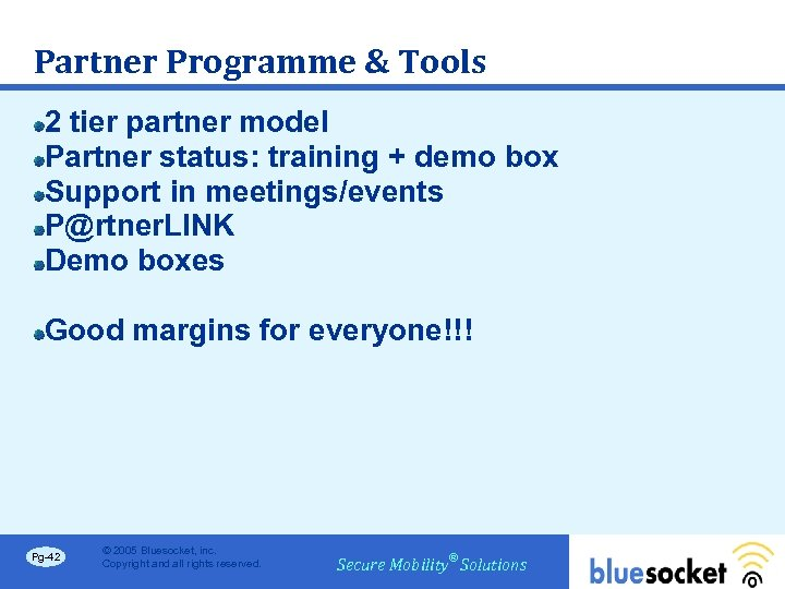Partner Programme & Tools 2 tier partner model Partner status: training + demo box