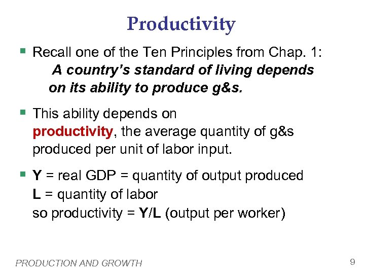 Productivity § Recall one of the Ten Principles from Chap. 1: A country's standard