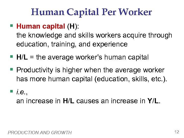 Human Capital Per Worker § Human capital (H): the knowledge and skills workers acquire