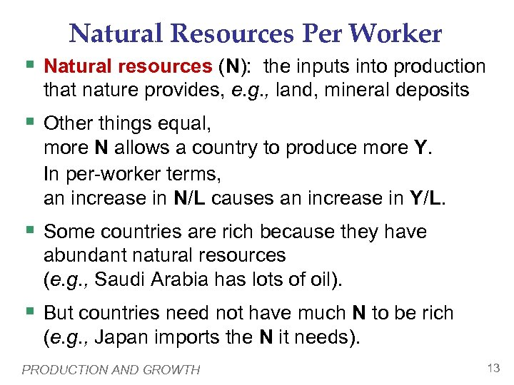 Natural Resources Per Worker § Natural resources (N): the inputs into production that nature