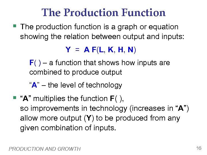 The Production Function § The production function is a graph or equation showing the