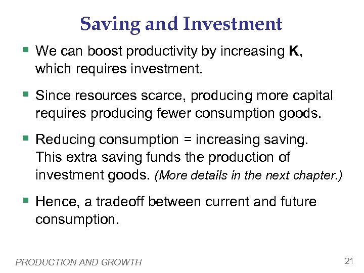 Saving and Investment § We can boost productivity by increasing K, which requires investment.