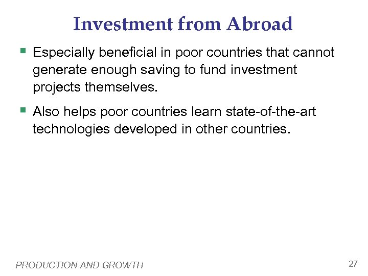 Investment from Abroad § Especially beneficial in poor countries that cannot generate enough saving