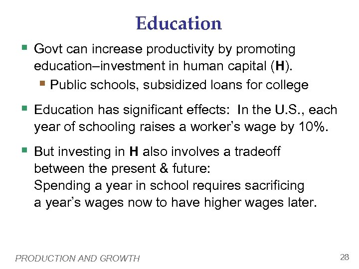 Education § Govt can increase productivity by promoting education–investment in human capital (H). §