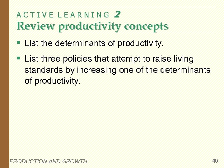ACTIVE LEARNING 2 Review productivity concepts § List the determinants of productivity. § List