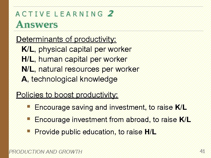 ACTIVE LEARNING Answers 2 Determinants of productivity: K/L, physical capital per worker H/L, human
