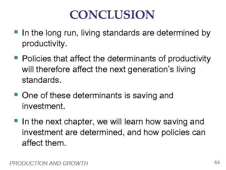 CONCLUSION § In the long run, living standards are determined by productivity. § Policies