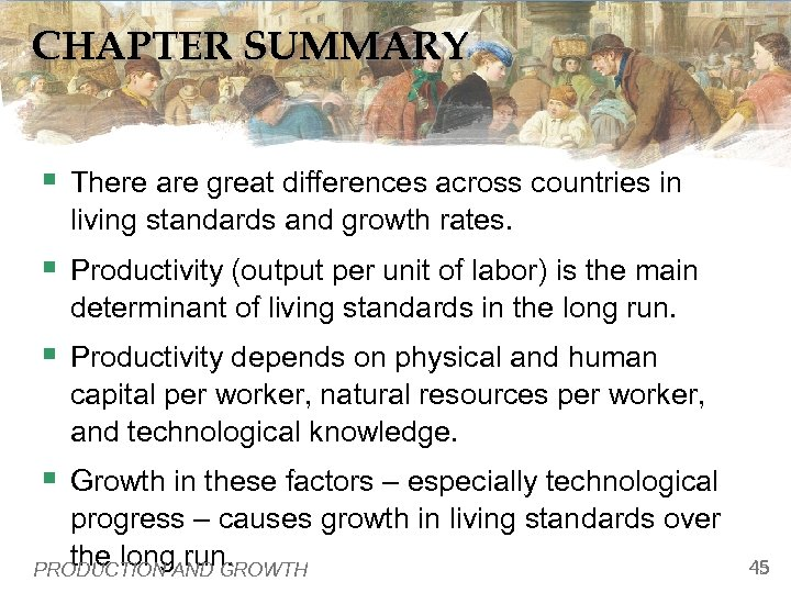 CHAPTER SUMMARY § There are great differences across countries in living standards and growth