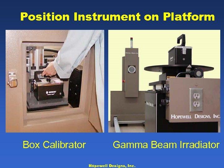 Position Instrument on Platform Box Calibrator Gamma Beam Irradiator Hopewell Designs, Inc.