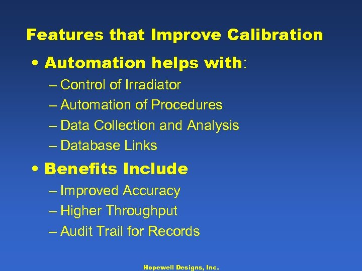 Features that Improve Calibration • Automation helps with: – Control of Irradiator – Automation