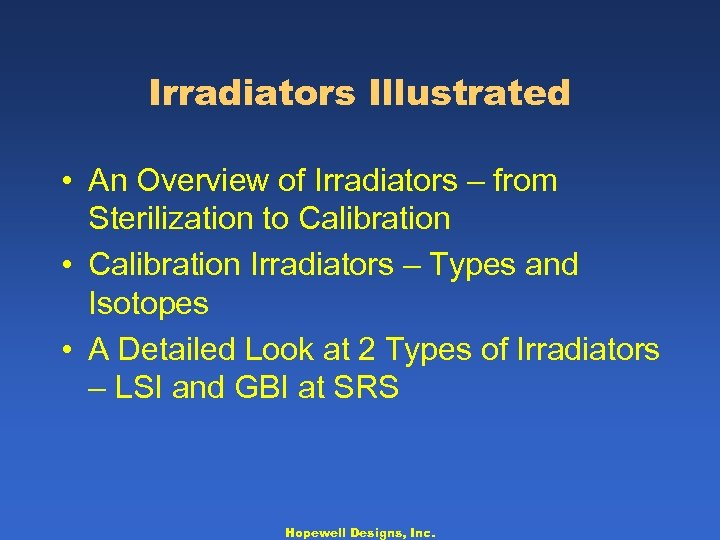 Irradiators Illustrated • An Overview of Irradiators – from Sterilization to Calibration • Calibration