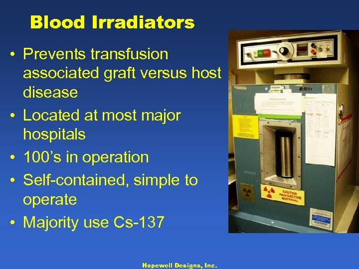 Blood Irradiators • Prevents transfusion associated graft versus host disease • Located at most