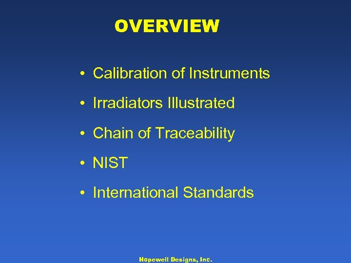 OVERVIEW • Calibration of Instruments • Irradiators Illustrated • Chain of Traceability • NIST