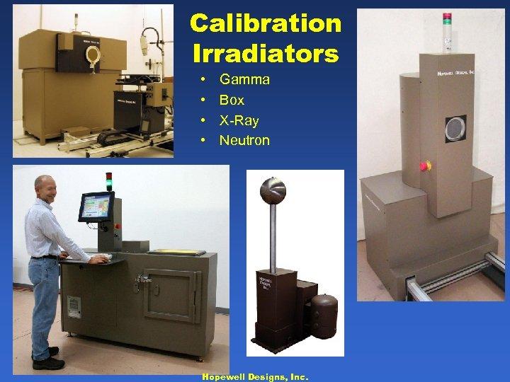 Calibration Irradiators • • Gamma Box X-Ray Neutron Hopewell Designs, Inc.