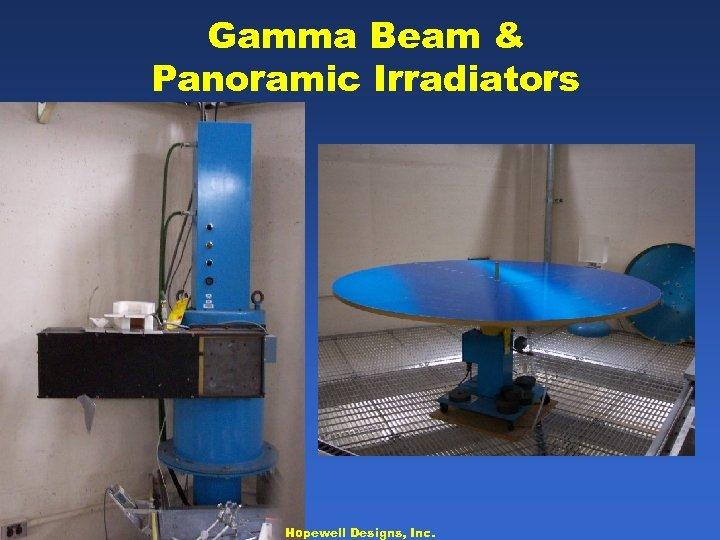 Gamma Beam & Panoramic Irradiators Hopewell Designs, Inc.