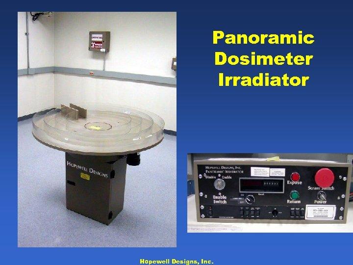 Panoramic Dosimeter Irradiator Hopewell Designs, Inc.
