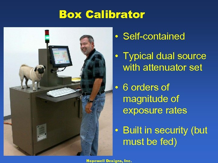 Box Calibrator • Self-contained • Typical dual source with attenuator set • 6 orders