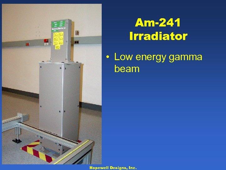 Am-241 Irradiator • Low energy gamma beam Hopewell Designs, Inc.
