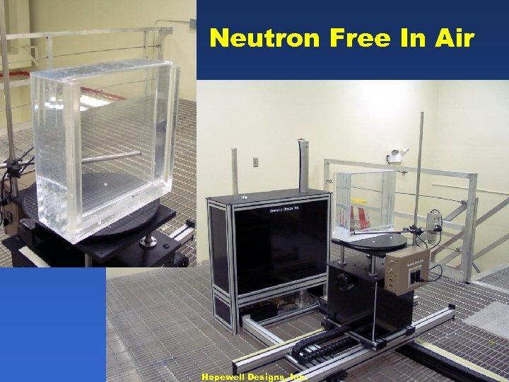 Neutron Free In Air Hopewell Designs, Inc.