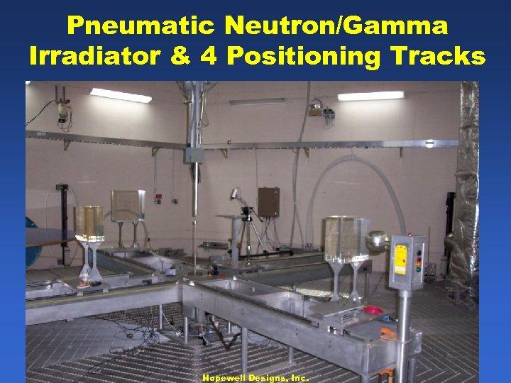 Pneumatic Neutron/Gamma Irradiator & 4 Positioning Tracks Hopewell Designs, Inc.