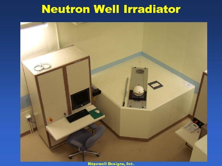Neutron Well Irradiator Hopewell Designs, Inc.