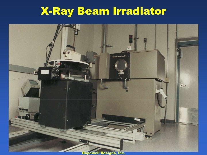 X-Ray Beam Irradiator Hopewell Designs, Inc.