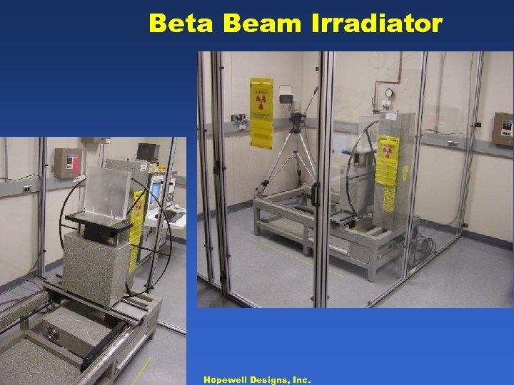 Beta Beam Irradiator Hopewell Designs, Inc.