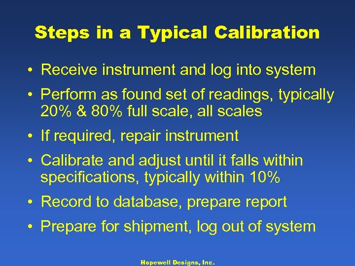 Steps in a Typical Calibration • Receive instrument and log into system • Perform
