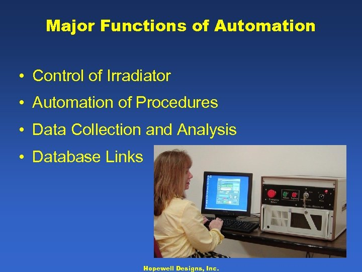 Major Functions of Automation • Control of Irradiator • Automation of Procedures • Data